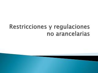 Restricciones y regulaciones no arancelarias