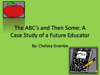 The ABC's and Then Some: A Case Study of a Future Educator
