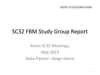 SC32  FBM  Study Group Report