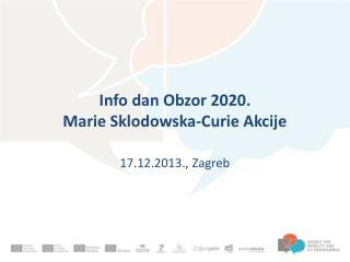 Info dan Obzor 2020. Marie Sklodowska -Curie Akcije 17.12.2013., Zagreb