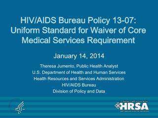HIV/AIDS Bureau Policy  13-07: Uniform Standard for Waiver of Core Medical Services Requirement