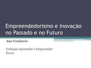 Empreendedorismo  e  Inova��o  no  Passado  e no  Futuro