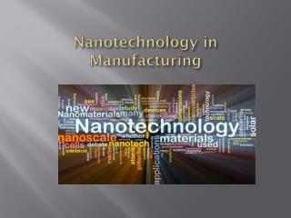 Nanotechnology in Manufacturing