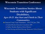 Wisconsin Transition Conference  Wisconsin Transition Stories About Students with Significant Disabilities,  Ages 18-21