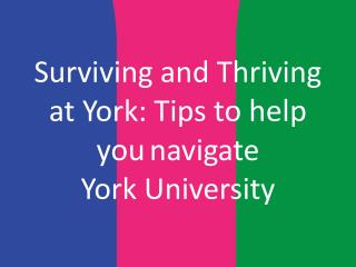 Surviving and Thriving at York:  Tips  to help you navigate  York University