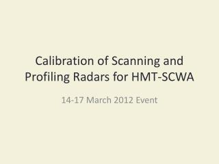 Calibration of Scanning and Profiling Radars for HMT-SCWA