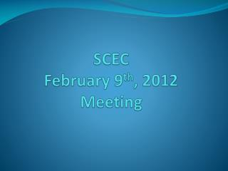 SCEC February 9 th , 2012 Meeting