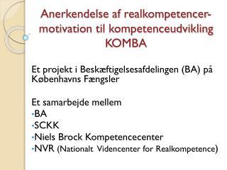Anerkendelse af  realkompetencer-motivation  til kompetenceudvikling KOMBA
