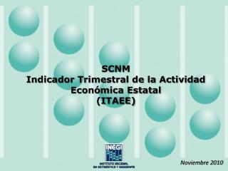 SCNM  Indicador Trimestral de la Actividad Económica Estatal  (ITAEE)
