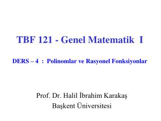 TBF 121 - Genel Matematik  I DERS � 4  :   Polinomlar  ve Rasyonel Fonksiyonlar