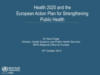 Health 2020 and the  European Action Plan for Strengthening Public Health