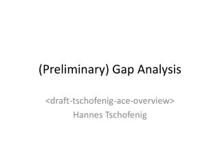 (Preliminary) Gap  Analysis