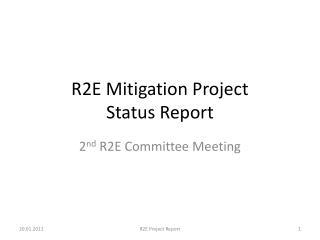 R2E Mitigation Project Status Report