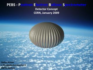 PEBS - P ositron  E lectron  B alloon  S pectrometer Detector Concept CERN, January 2009