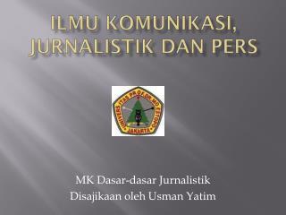 Ilmu Komunikasi , JURNALISTIK  dan  PERS