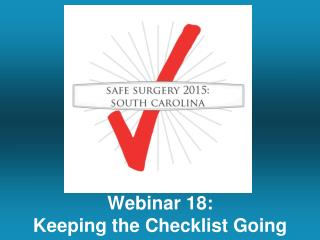 Webinar  18: Keeping the Checklist Going
