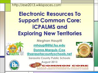 Electronic Resources To Support Common Core: iCPALMS  and  Exploring New Territories