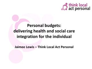 Personal budgets: delivering health and social care integration for the individual