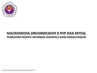MACROMEDIA DREAMWEAVER 8 PHP DAN MYSQL PEMBUATAN WEBSITE INFORMASI SCREWFACE BAND MENGGUNAKAN