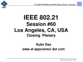 IEEE 802.21 Session #60 Los Angeles, CA, USA  Closing  Plenary