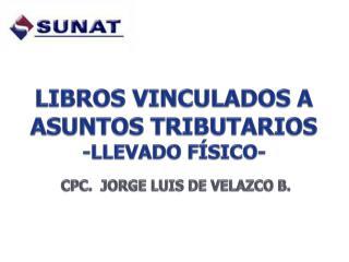 LIBROS VINCULADOS A ASUNTOS  TRIBUTARIOS -LLEVADO FÍSICO-