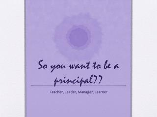 So you want to be a principal??