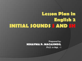 Lesson Plan in English 2 Initial Sounds  s  and  sh
