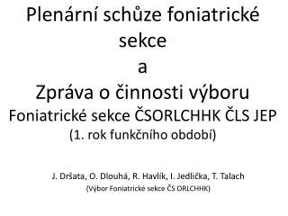 J. Dršata, O. Dlouhá, R. Havlík, I. Jedlička, T. Talach (Výbor Foniatrické sekce ČS ORLCHHK)