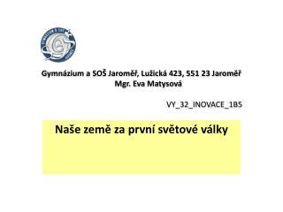 Gymnázium a SOŠ Jaroměř, Lužická 423, 551 23 Jaroměř        Mgr. Eva Matysová VY_32_INOVACE_1B5