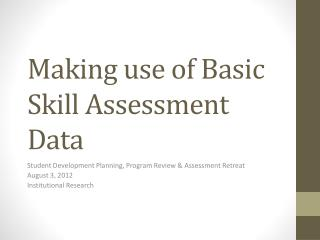 Making use of Basic Skill Assessment Data
