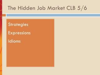 The Hidden  J ob Market CLB 5/6