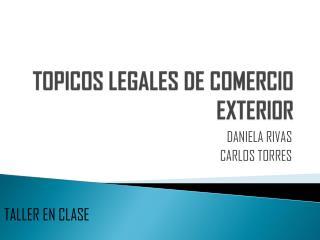 TOPICOS LEGALES DE COMERCIO EXTERIOR