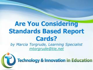 Are You Considering Standards Based Report Cards? by Marcia Torgrude, Learning  Specialist