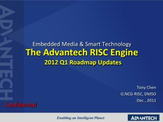 Embedded Media & Smart Technolo gy The Advantech RISC Engine 2012 Q1 Roadmap Updates