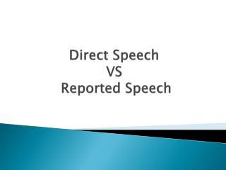 Direct Speech  VS  Reported Speech