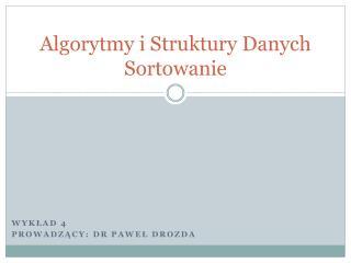 Algorytmy i Struktury Danych Sortowanie