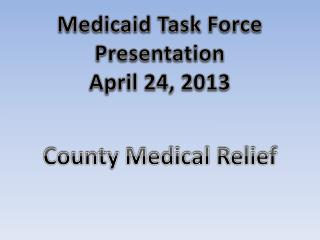 Medicaid Task Force Presentation April 24, 2013