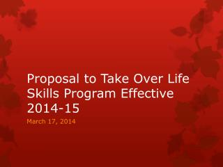 Proposal to Take Over Life Skills Program Effective 2014-15