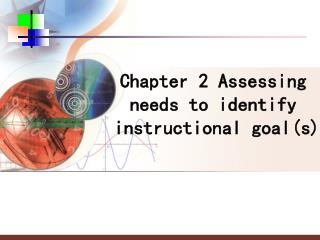 Chapter 2 Assessing needs to identify instructional goal(s)