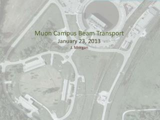 Muon Campus Beam Transport January 23, 2013 J. Morgan
