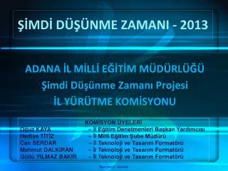 ŞİMDİ DÜŞÜNME ZAMANI - 2013