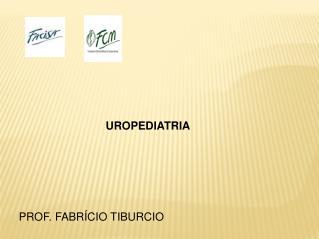 UROPEDIATRIA PROF. FABR�CIO TIBURCIO
