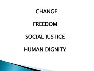 CHANGE FREEDOM SOCIAL JUSTICE HUMAN DIGNITY