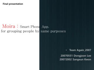 Moira :  Smart Phone  App. for grouping people by  same purposes
