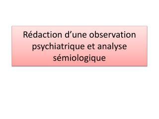 Rédaction d'une observation psychiatrique et analyse sémiologique