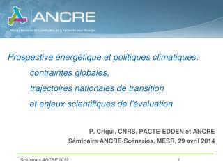 P.  Criqui , CNRS, PACTE-EDDEN et ANCRE Séminaire ANCRE-Scénarios, MESR, 29 avril 2014