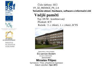 Číslo šablony: III/2 VY_32_INOVACE_P4_1.4 Tematická oblast:  Hardware, software a informační sítě