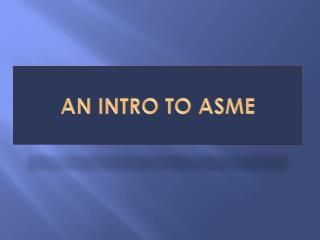 An Intro to ASME
