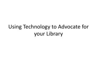 Using Technology to Advocate for your Library