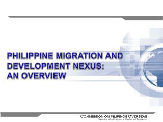 PHILIPPINE  MIGRATION AND DEVELOPMENT  NEXUS:  AN OVERVIEW